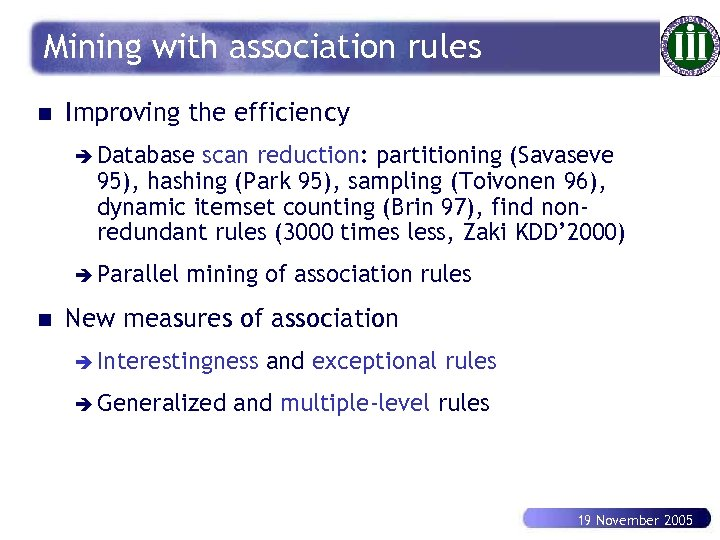 Mining with association rules n Improving the efficiency è Database scan reduction: partitioning (Savaseve