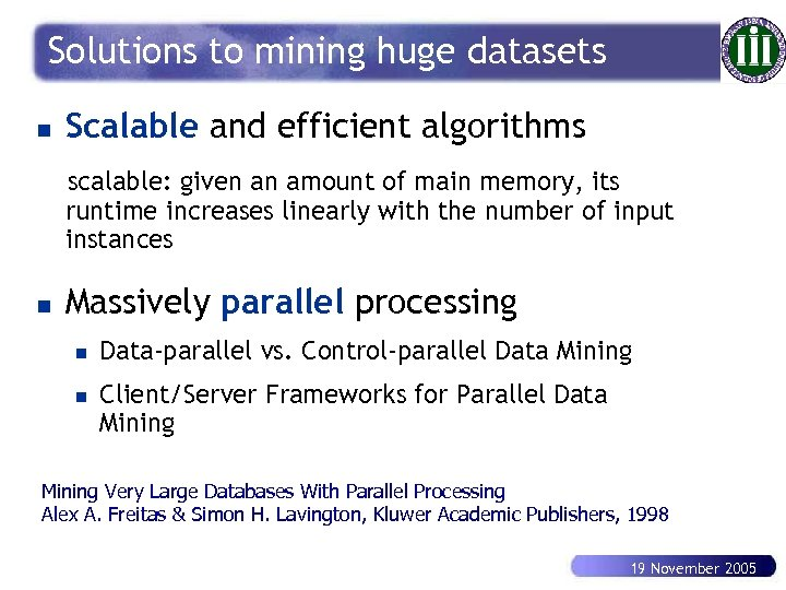 Solutions to mining huge datasets n Scalable and efficient algorithms scalable: given an amount