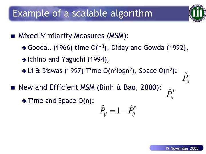 Example of a scalable algorithm n Mixed Similarity Measures (MSM): è Goodall è Ichino