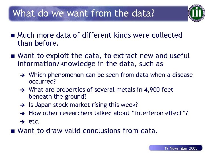 What do we want from the data? n Much more data of different kinds