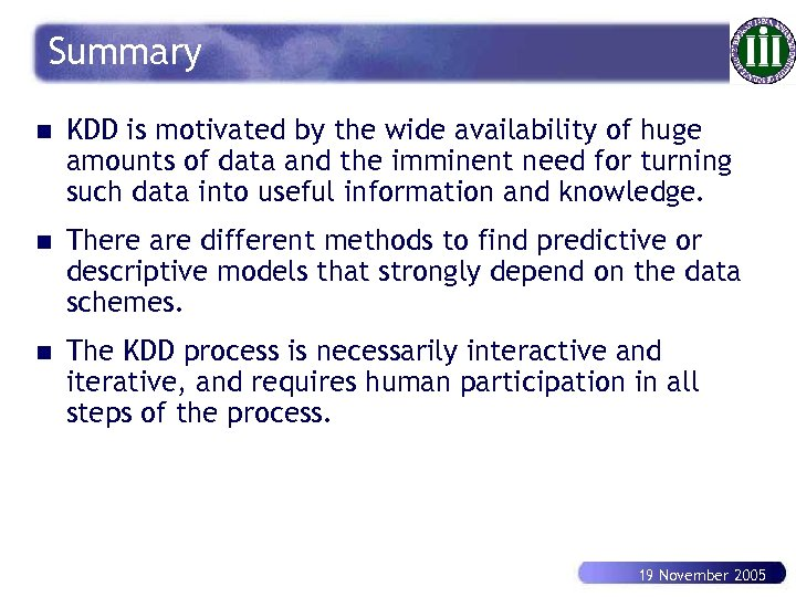 Summary n KDD is motivated by the wide availability of huge amounts of data