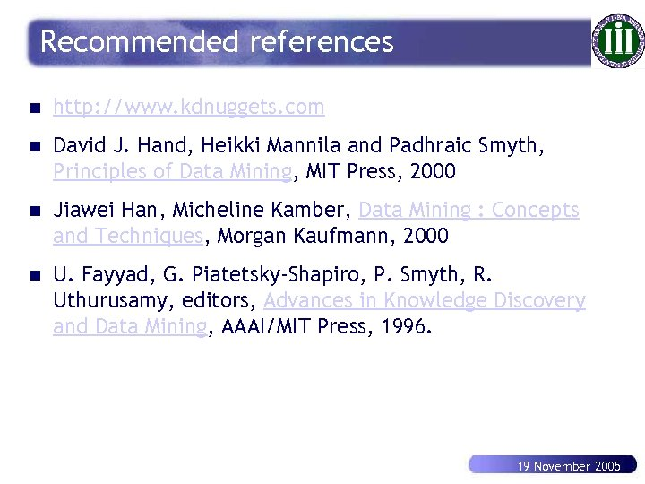 Recommended references n http: //www. kdnuggets. com n David J. Hand, Heikki Mannila and