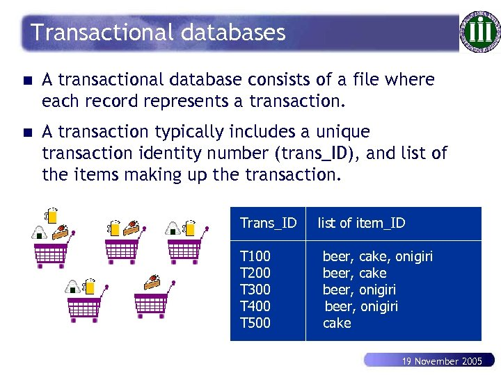 Transactional databases n A transactional database consists of a file where each record represents