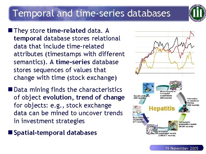 Temporal and time-series databases n They store time-related data. A temporal database stores relational