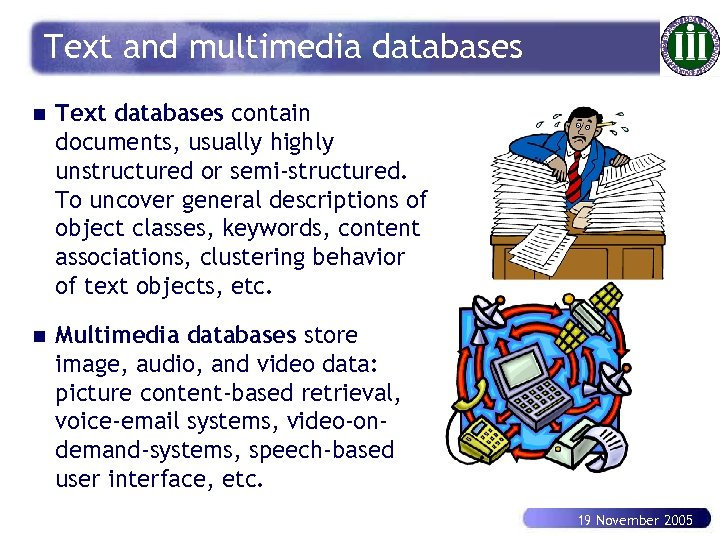 Text and multimedia databases n Text databases contain documents, usually highly unstructured or semi-structured.
