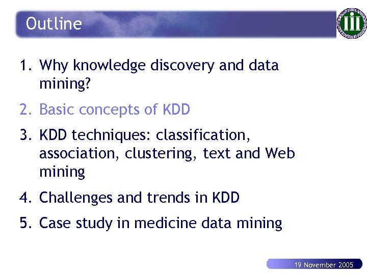 Outline 1. Why knowledge discovery and data mining? 2. Basic concepts of KDD 3.