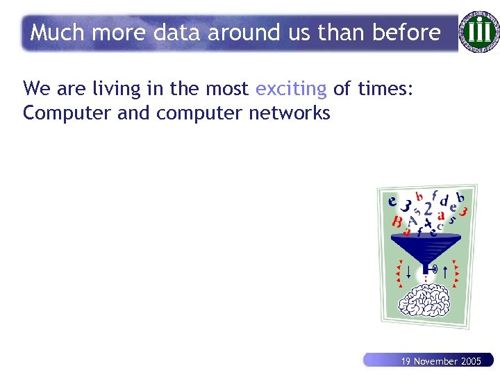Much more data around us than before We are living in the most exciting