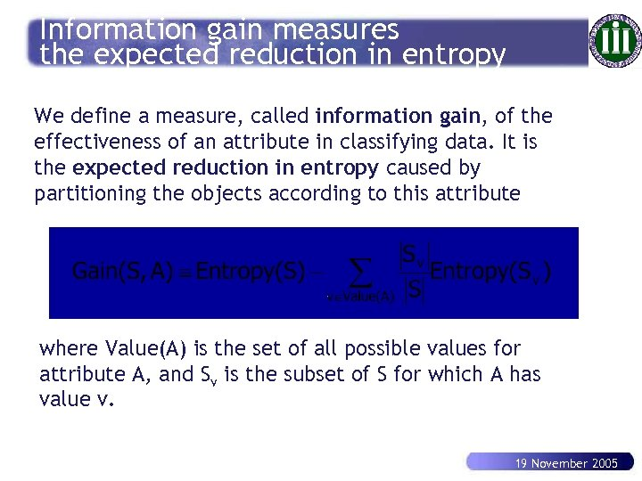 Information gain measures the expected reduction in entropy We define a measure, called information