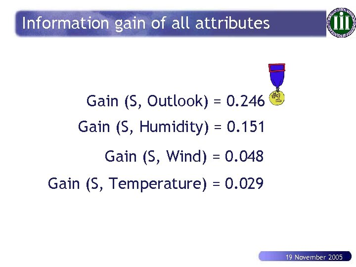 Information gain of all attributes Gain (S, Outlook) = 0. 246 Gain (S, Humidity)