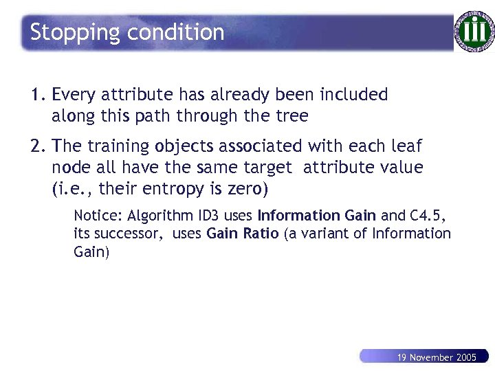 Stopping condition 1. Every attribute has already been included along this path through the
