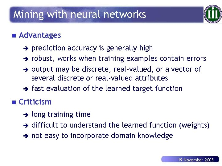 Mining with neural networks n Advantages è è n prediction accuracy is generally high