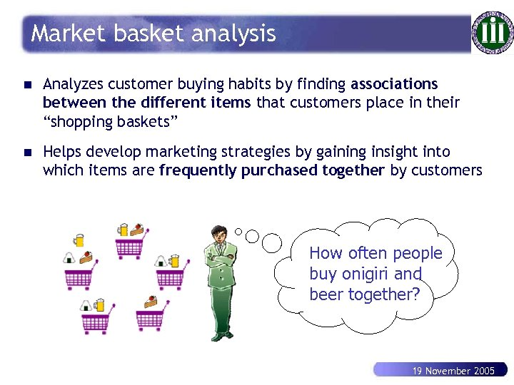 Market basket analysis n Analyzes customer buying habits by finding associations between the different