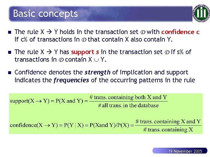Basic concepts n The rule X Y holds in the transaction set D with