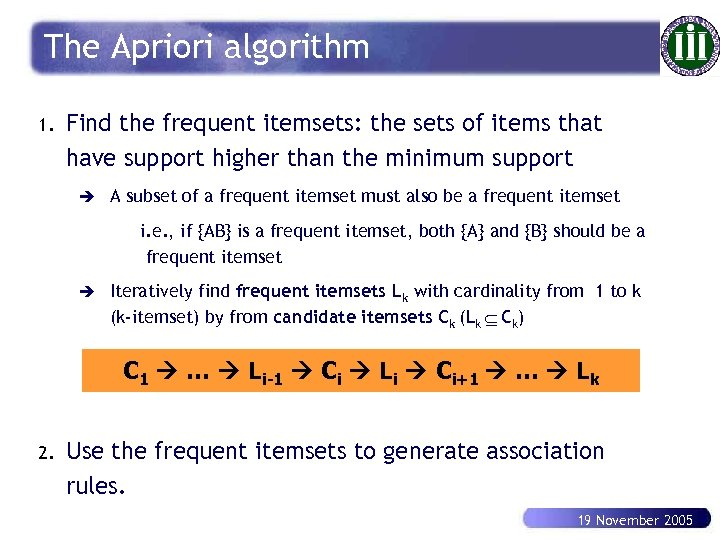 The Apriori algorithm 1. Find the frequent itemsets: the sets of items that have
