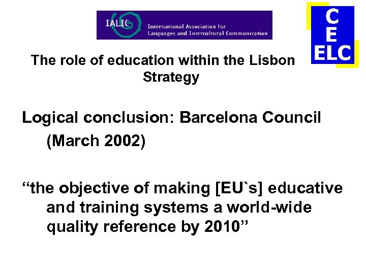 The role of education within the Lisbon Strategy Logical conclusion: Barcelona Council (March 2002)