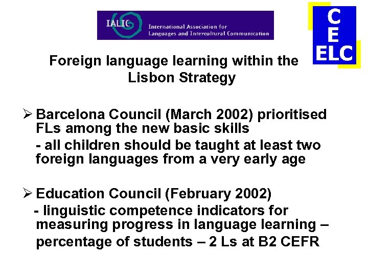 Foreign language learning within the Lisbon Strategy Ø Barcelona Council (March 2002) prioritised FLs