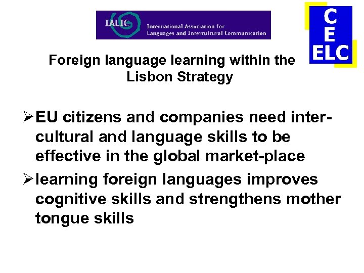 Foreign language learning within the Lisbon Strategy Ø EU citizens and companies need intercultural