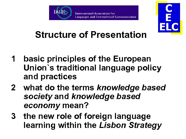 Structure of Presentation 1 basic principles of the European Union`s traditional language policy and