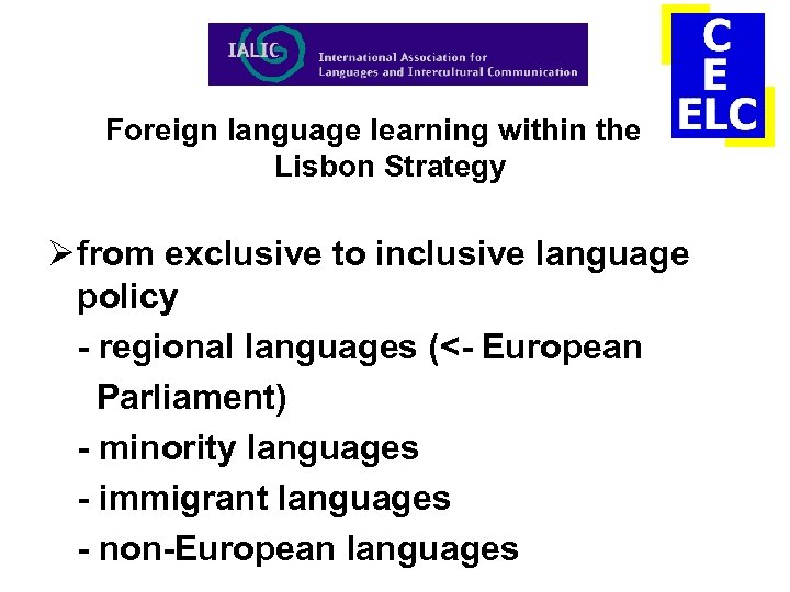 Foreign language learning within the Lisbon Strategy Ø from exclusive to inclusive language policy