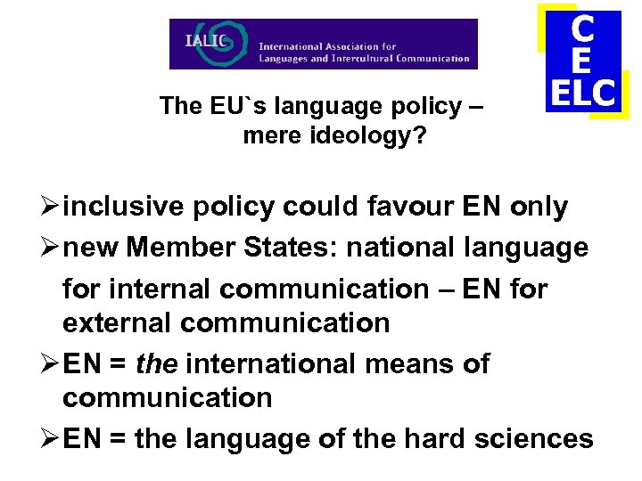 The EU`s language policy – mere ideology? Ø inclusive policy could favour EN only