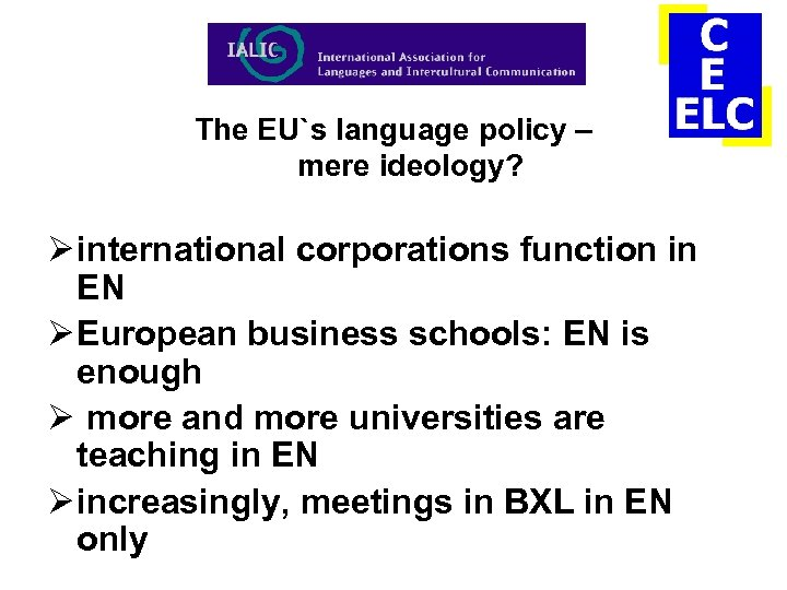 The EU`s language policy – mere ideology? Ø international corporations function in EN Ø