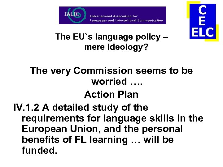 The EU`s language policy – mere ideology? The very Commission seems to be worried