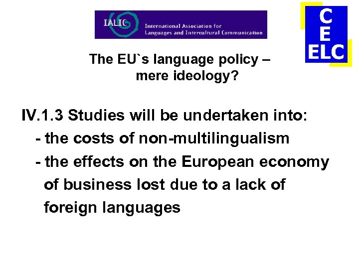 The EU`s language policy – mere ideology? IV. 1. 3 Studies will be undertaken