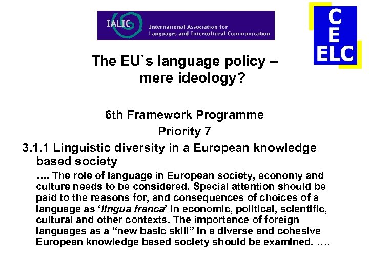 The EU`s language policy – mere ideology? 6 th Framework Programme Priority 7 3.