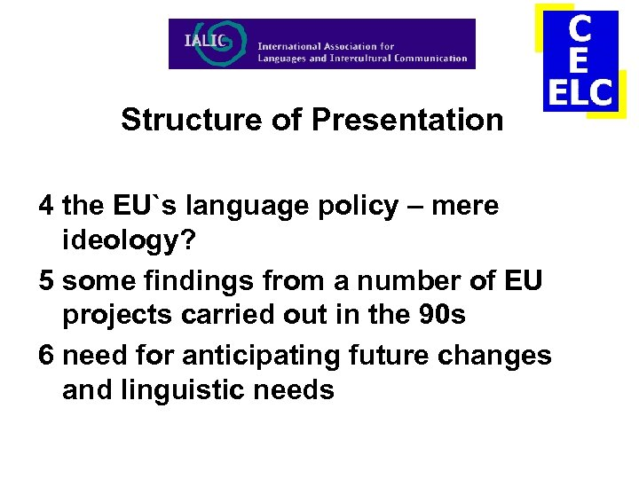 Structure of Presentation 4 the EU`s language policy – mere ideology? 5 some findings