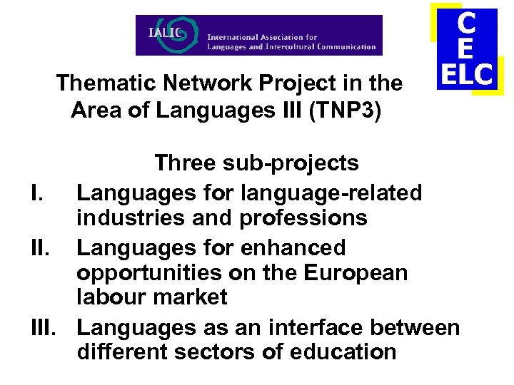 Thematic Network Project in the Area of Languages III (TNP 3) Three sub-projects I.