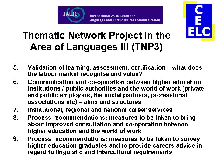 Thematic Network Project in the Area of Languages III (TNP 3) 5. 6. 7.