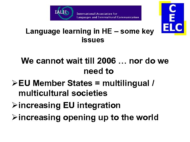 Language learning in HE – some key issues We cannot wait till 2006 …