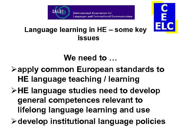 Language learning in HE – some key issues We need to … Ø apply