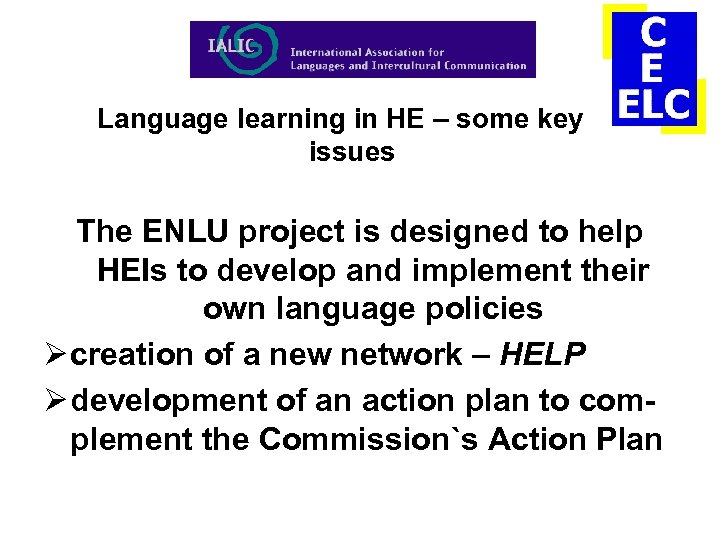 Language learning in HE – some key issues The ENLU project is designed to