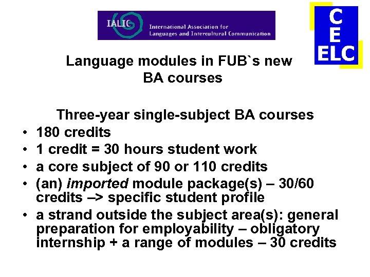 Language modules in FUB`s new BA courses • • • Three-year single-subject BA courses