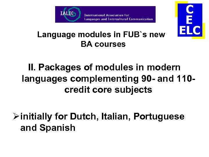 Language modules in FUB`s new BA courses II. Packages of modules in modern languages