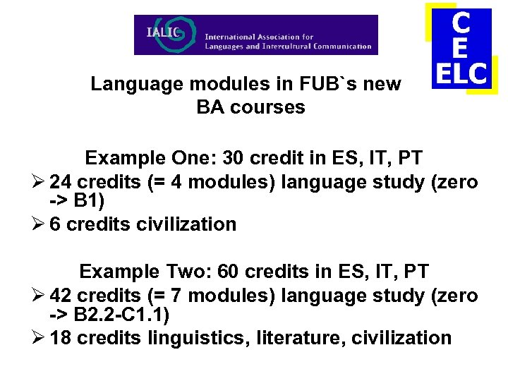 Language modules in FUB`s new BA courses Example One: 30 credit in ES, IT,