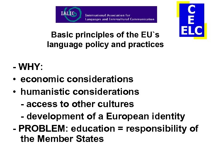 Basic principles of the EU`s language policy and practices - WHY: • economic considerations