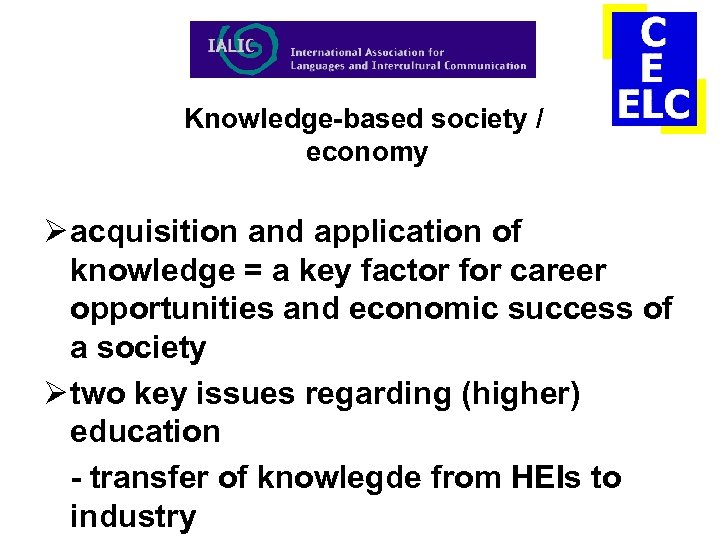 Knowledge-based society / economy Ø acquisition and application of knowledge = a key factor