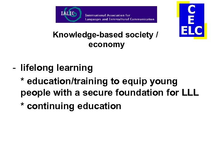 Knowledge-based society / economy - lifelong learning * education/training to equip young people with
