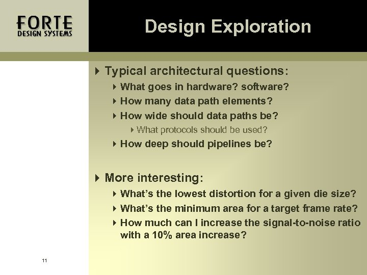 Design Exploration 4 Typical architectural questions: 4 What goes in hardware? software? 4 How