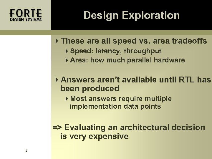 Design Exploration 4 These are all speed vs. area tradeoffs 4 Speed: latency, throughput
