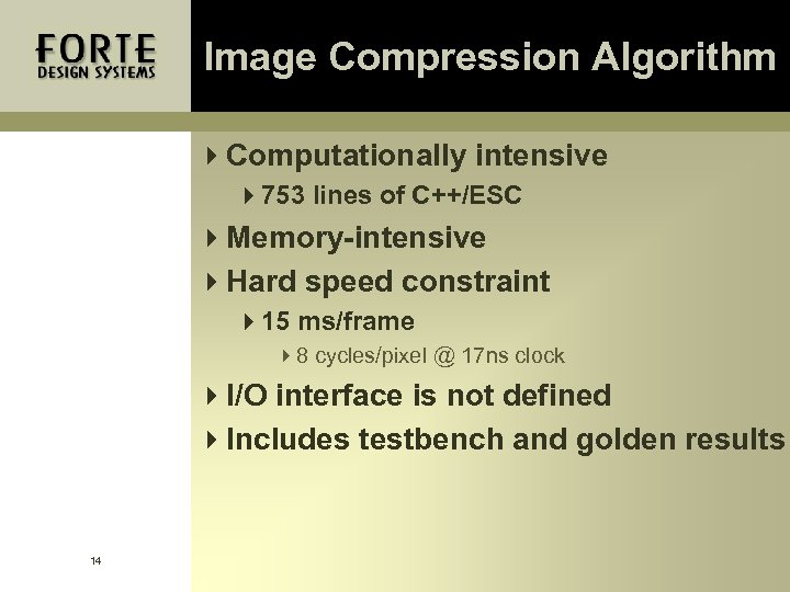 Image Compression Algorithm 4 Computationally intensive 4753 lines of C++/ESC 4 Memory-intensive 4 Hard