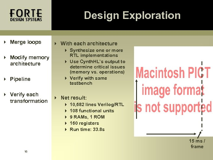 Design Exploration 4 Merge loops 4 Modify memory architecture 4 Pipeline 4 With each