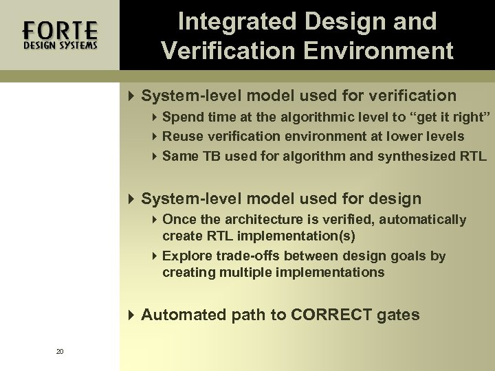 Integrated Design and Verification Environment 4 System-level model used for verification 4 Spend time