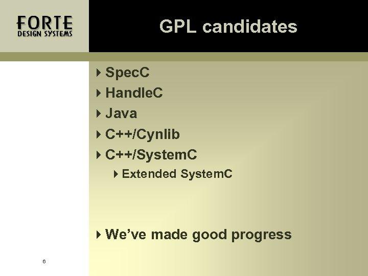 GPL candidates 4 Spec. C 4 Handle. C 4 Java 4 C++/Cynlib 4 C++/System.