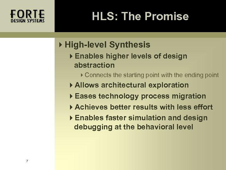 HLS: The Promise 4 High-level Synthesis 4 Enables higher levels of design abstraction 4
