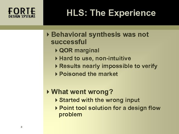 HLS: The Experience 4 Behavioral synthesis was not successful 4 QOR marginal 4 Hard