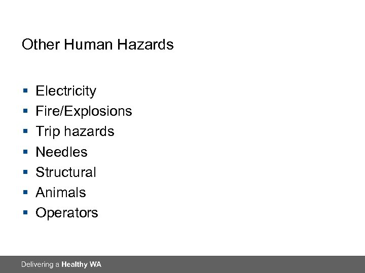Other Human Hazards § § § § Electricity Fire/Explosions Trip hazards Needles Structural Animals