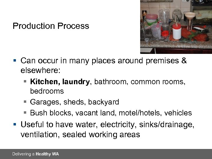 Production Process § Can occur in many places around premises & elsewhere: § Kitchen,